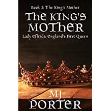 The King's Mother: Lady Elfrida: England's First Queen