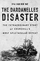 The Dardanelles Disaster: Winston Churchill's Greatest Defeat