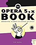 The Opera 5.x Book: Browsing the Web with Speed and Style