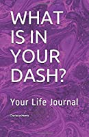 WHAT IS IN YOUR DASH?: Your Life Journal