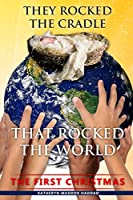 They Rocked the Cradle that Rocked the World: The First Christmas
