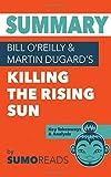 Summary of Bill O'reilly & Martin Dugard's Killing the Rising Sun: Key Takeaways & Analysis