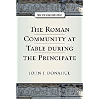 The Roman Community at Table during the Principate, New and Expanded Edition