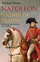 Napoleon: Soldier of Destiny by Michael Broers(2015-02-05)