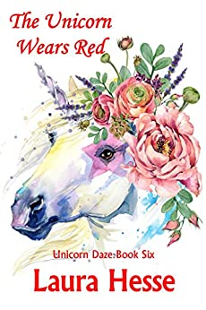 The Unicorn Wears Red (The Unicorn Daze Series Book 6) by [Hesse, Laura]
