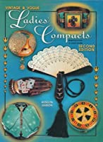 Vintage & Vogue Ladies' Compacts Identification & Value Guide (Vintage Ladies Compacts: Identification & Value Guide)