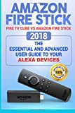 Amazon Fire Stick: Fire TV Cube Vs Amazon Fire Stick. 2018 the Essential and Advanced User Guide to Your Alexa Devices