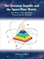 The Quantum Impulse and the SpaceTime Matrix: The Power of the Hydrogen Process and the Pyramid