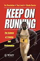 Keep on Running: The Science of Training and Performance by Eric Newsholme Anthony Leech Glenda Duester(1994-09)