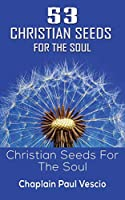 53 Christian Seeds For The Soul: Christian Seeds For The Soul