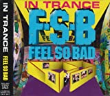 IN TRANCE - FEEL SO BAD