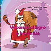 Vacanze allegre e luminose - Libro da colorare per adulti - Mandala felici (Buon Anno e Natale!)
