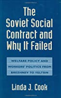 The Soviet Social Contract and Why It Failed: Welfare Policy and Workers' Politics from Brezhnev to Yeltsin (Russian Research Center Studies)
