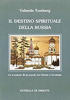 Il destino spirituale della Russia. La vocazione di un popolo tra Occidente e Oriente