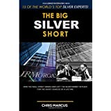The Big Silver Short: How The Wall Street Banks Have Left The Silver Market In Place For The Short-Squeeze Of A Lifetime