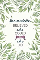 Bernadette Believed She Could So She Did: Cute Personalized Name Journal / Notebook / Diary Gift For Writing & Note Taking For Women and Girls (6 x 9 - 110 Blank Lined Pages)