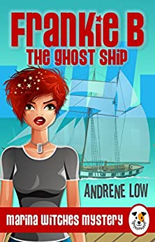 Frankie B - The Ghost Ship - A paranormal witch cozy mystery (Marina Witches Mysteries Book 1) by [Low, Andrene]