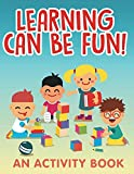 Learning Can Be Fun! (An Activity Book) (Kids Activity Book Series)
