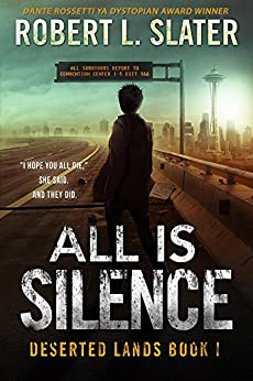 All Is Silence: Post-Apocalyptic Young Adult (Deserted Lands Book 1) by [Slater, Robert L.]