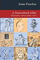 Asian Punches: A Transcultural Affair (Transcultural Research – Heidelberg Studies on Asia and Europe in a Global Context)