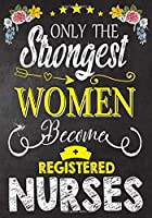 only the strongest women become Registered nurses: A Journal notebook, Memories,  Perfect for Notes, Journaling,appreciation gift, Graduation Gift for Registered Nurses,Great as Registered Nurse Journal/Organizer/Practitioner Gift
