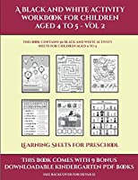 Learning Sheets for Preschool (A black and white activity workbook for children aged 4 to 5 - Vol 2): This book contains 50 black and white activity sheets for children aged 4 to 5