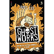 GHOSTWORKS 3: Sam and the Scottish Cannibals & Them!