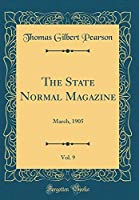 The State Normal Magazine, Vol. 9: March, 1905 (Classic Reprint)