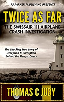 [Juby, Thomas C.]のTwice as Far: The True Story of SwissAir Flight 111 Airplane Crash Investigation (English Edition)