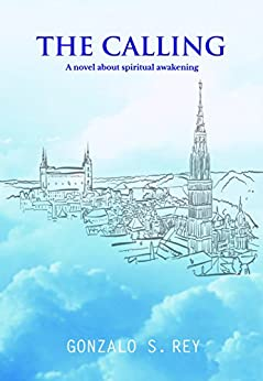 The Calling: A novel about spiritual awakening by [S. Rey, Gonzalo]