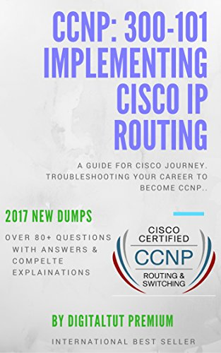 CCNP: 300-101 IMPLEMENTING CISCO IP ROUTING  80 + NEW QUESTIONS 2017 (English Edition)