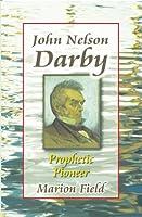 John Nelson Darby: Prophetic Pioneer