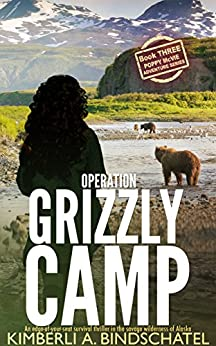 Operation Grizzly Camp: An edge-of-your-seat survival thriller in the savage wilderness of Alaska (Poppy McVie Mysteries Book 3) by [Bindschatel, Kimberli A.]