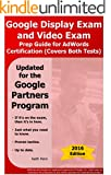 Google Display Exam and Video Exam Prep Guide for AdWords Certification: (Covers Both Tests) (2016 SearchCerts.com Exam Pr...