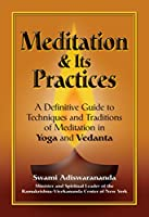 Meditation & Its Practices: A Definitive Guide to Techniques and Traditions of Meditation in Yoga and Vedanta