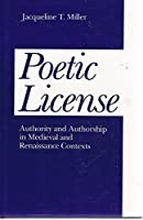 Poetic License: Authority and Authorship in Medieval and Renaissance Contexts