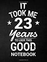 It Took Me 23 Years To Look This Good Notebook: 23rd Birthday Gift - Blank Line Composition Notebook and Birthday Journal for 23 Year Old, Black Notebook Gift, Funny Birthday Quote (8.5 x 11 - 110 pages)
