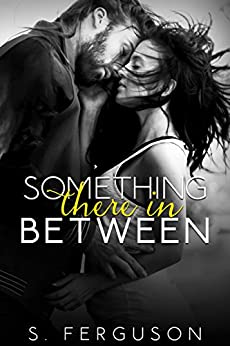 Something There In Between (The Between Series Book 1) by [Ferguson, S.]