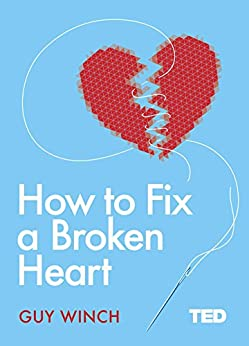 How to Fix a Broken Heart (TED 2) by [Winch, Guy]