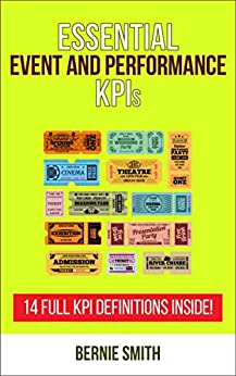 Essential Event and Performance KPIs: 14 Full KPI Definitions Included (Essential KPIs Book 15) by [Smith, Bernie]