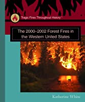The 2000-2002 Forest Fires in the Western United States (Tragic Fires Throughout History)