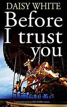 BEFORE I TRUST YOU a gripping mystery full of killer twists by [WHITE, DAISY]