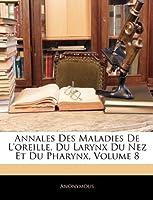Annales Des Maladies de l'Oreille, Du Larynx Du Nez Et Du Pharynx, Volume 8