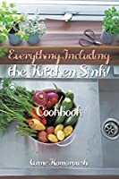 Everything Including the Kitchen Sink!: Cookbook