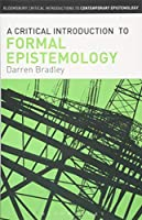 A Critical Introduction to Formal Epistemology (Bloomsbury Critical Introductions to Contemporary Epistemology)