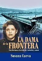 La dama de la frontera: Una Hermosa Lección De Valentía Y Amor