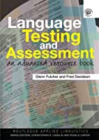Language Testing and Assessment: An Advanced Resource Book (Routledge Applied Linguistics) by Glenn Fulcher Fred Davidson(2007-01-07)