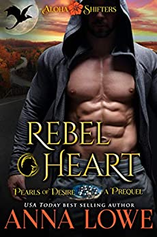 Rebel Heart: A prequel to Rebel Alpha (Book 5 in the Aloha Shifters: Pearls of Desire series) by [Lowe, Anna]