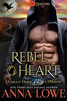 Rebel Heart (Aloha Shifters: Pearls of Desire) by [Lowe, Anna]