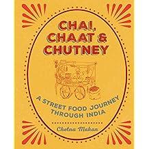 Chai, Chaat & Chutney: a street food journey through India (English Edition)